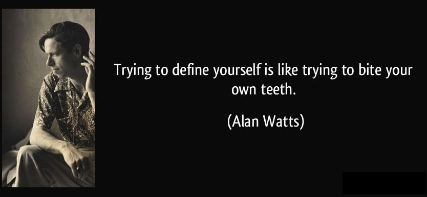 quote-trying-to-define-yourself-is-like-trying-to-bite-your-own-teeth-alan-watts-194165