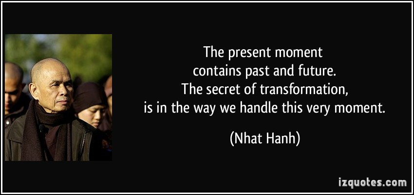 quote-the-present-moment-contains-past-and-future-the-secret-of-transformation-is-in-the-way-we-nhat-hanh-255750