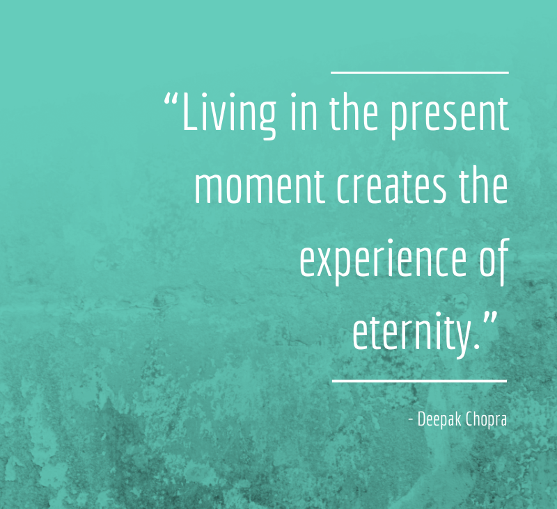 #U201cLiving-in-the-present-moment-creates-the-experience-of-eternity.#U201d-Deepak-Chopra